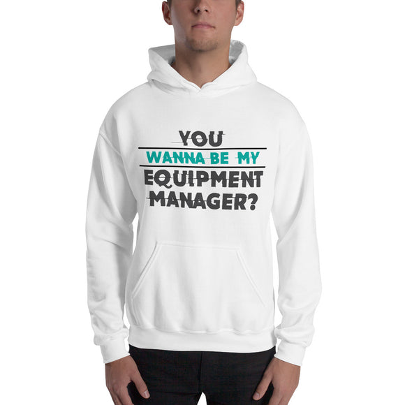 You Wanna Be My Equipment Manager Sports Unisex Hoodie Hooded Sweatshirt