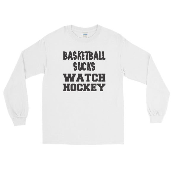 Basketball Sucks Watch Hockey Long Sleeve T-Shirt