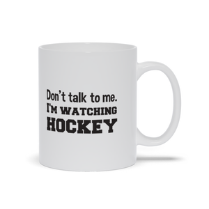 Don't Talk to Me I'm Watching Hockey Ceramic Coffee Mug