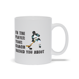 I'm the Player Your Coach Warned You About Hockey Ceramic Coffee Mug