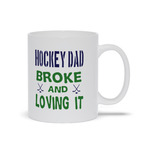 Hockey Dad Broke and Loving It Ceramic Coffee Mug