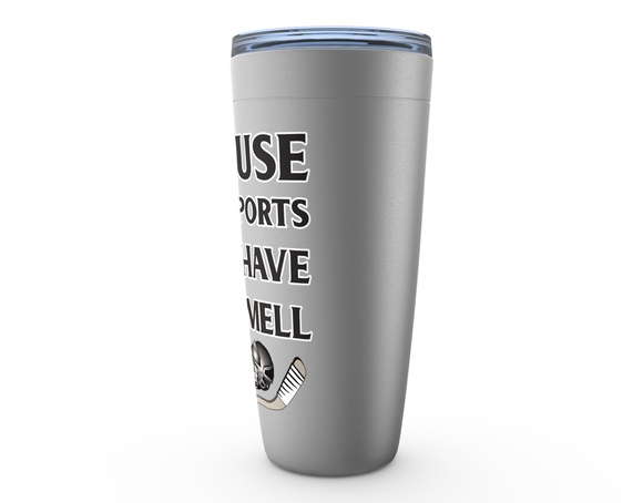 Because Other Sports Don't Have That Smell Hockey Viking Tumbler Travel Mug