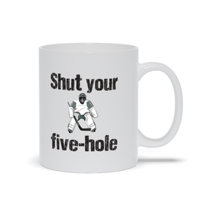 Shut Your Five Hole Hockey Goalie Ceramic Coffee Mug