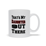 That's My Daughter Out There Hockey red Ceramic Coffee Mug