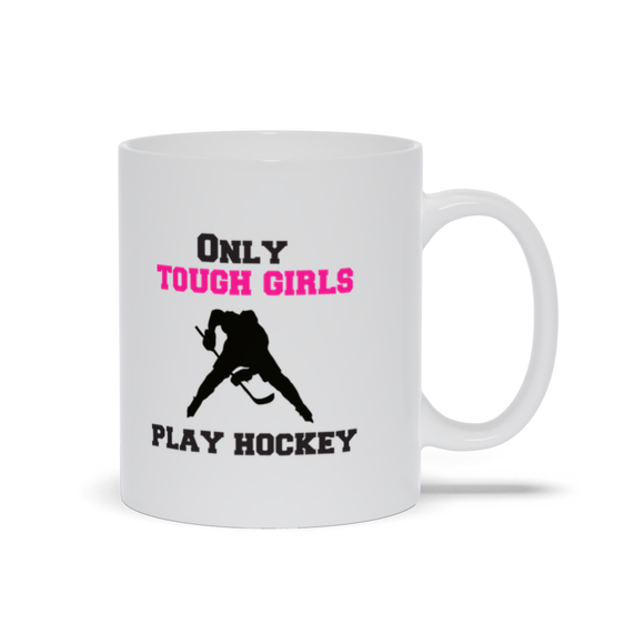 Only Tough Girls Play Hockey Mug