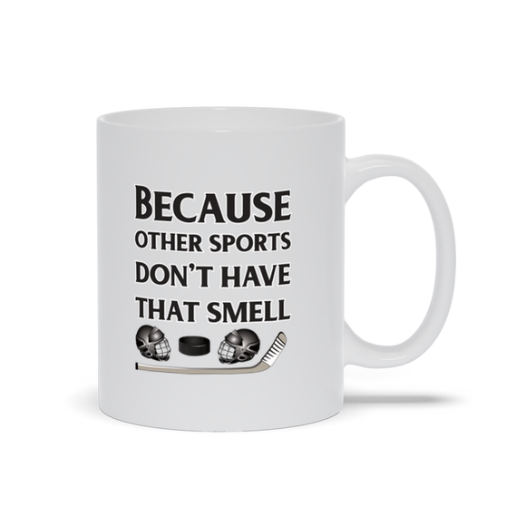 Because Other Sports Don't Have That Smell Hockey Ceramic Coffee Mug