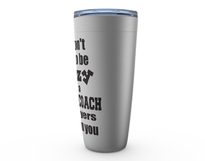 You Don't Have to be Crazy to be a Hockey Coach the Players Will Train You Viking Tumbler Travel Mug