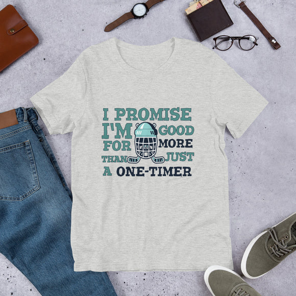 I Promise I'm Good For More Than Just a One Timer Hockey Short-Sleeve Unisex T-Shirt