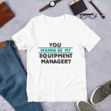 You Wanna Be My Equipment Manager Short-Sleeve Unisex T-Shirt