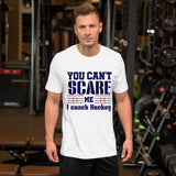 You Can't Scare Me I Coach Hockey Short-Sleeve Unisex T-Shirt