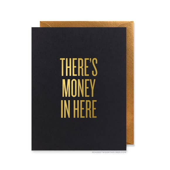 There's Money In Here Greeting Card