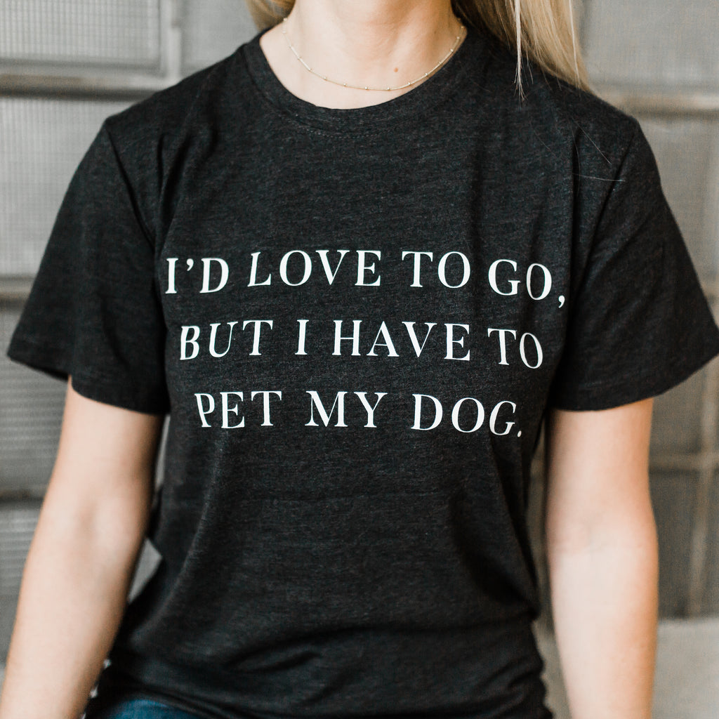 But I Have to Pet My Dog T-Shirt
