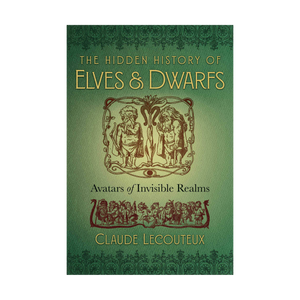 The Hidden History of Elves and Dwarfs by Claude Lecouteux, hardcover