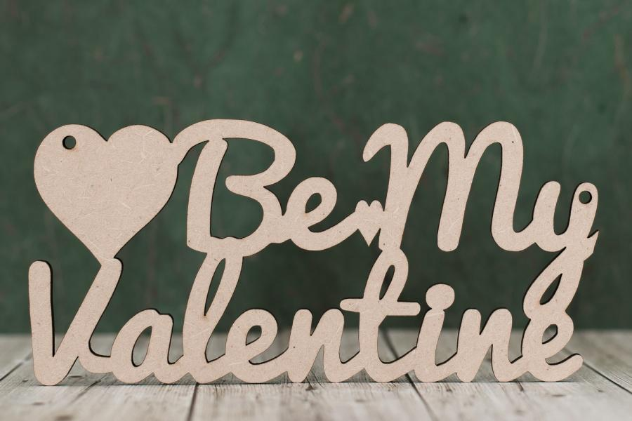 Be My Valentine - wooden mdf text