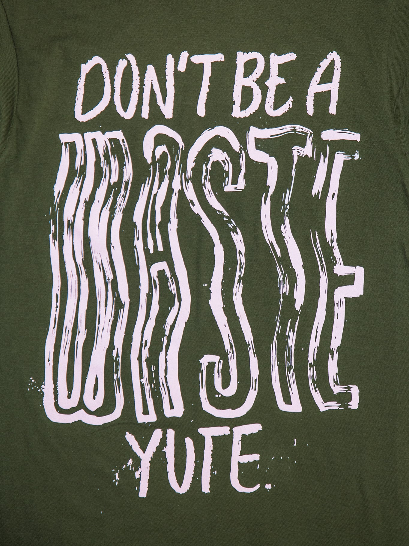 "Full size image of handwritten ""Don't Be A Waste Yute"" design"