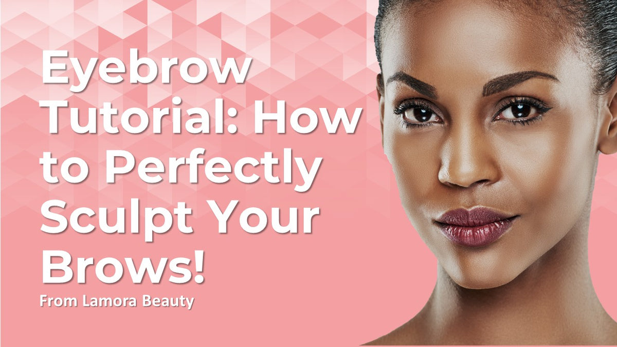 How to Perfectly Sculpt Your Brows: Beginner Eyebrow Tutorial from Lamora Beauty