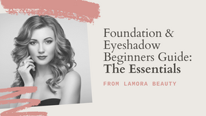 Foundation & Eyeshadow Beginners Guide: The Essentials
