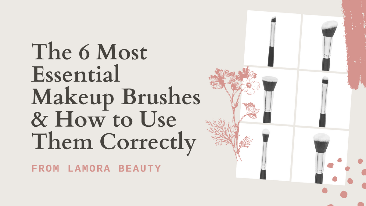 The 6 Most Essential Makeup Brushes & How to Use Them Correctly