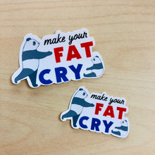 Load image into Gallery viewer, SRS1025 - Make Your Fat Cry Waterproof Sticker