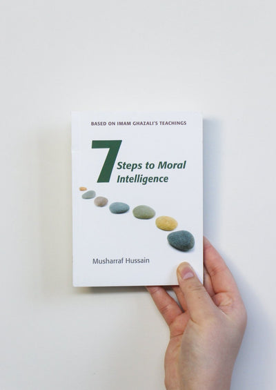 7 Steps to Moral Intelligence by Musharraf Hussain