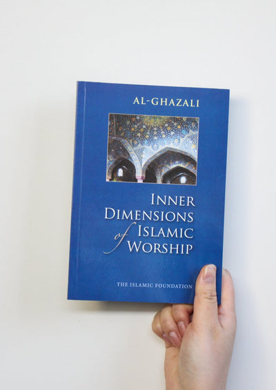 Inner Dimensions of Islamic Worship by Al-Ghazali