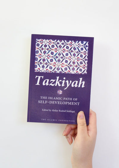 Tazkiyah - The Islamic Path of Self Development by Abdur Rashid Siddiqui