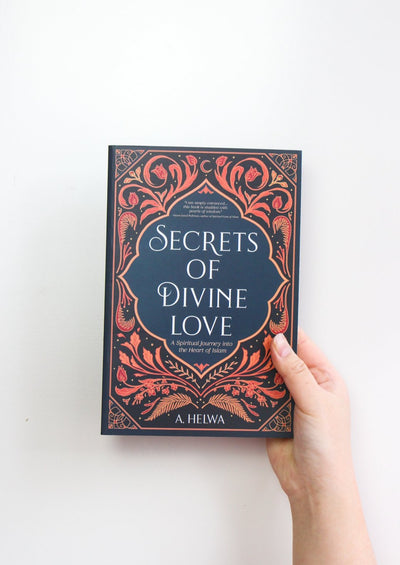 Secrets of Divine Love A Spiritual Journey Into the Heart of Islam