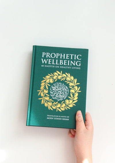 Prophetic Wellbeing: 40 Hadith on Healthy Living by Maulana Moin Uddin Khan