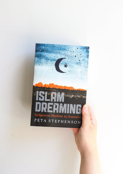 Islam Dreaming: Indigenous Muslims in Australia by Peta Stephenson