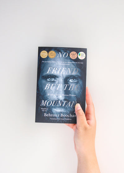 No Friend But The Mountains: Writing From Manus Island by Behrouz Boochani  Translated by Omid Tofighian