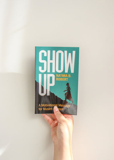 Show Up - A Motivational  Message for Muslim Women by Na'ima B Robert