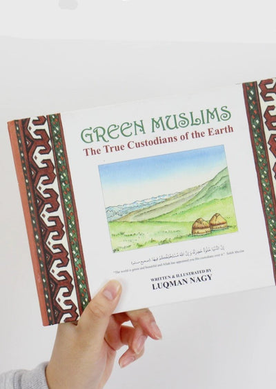 Green Muslims: The True Custodians of the Earth by Laqman Nagy