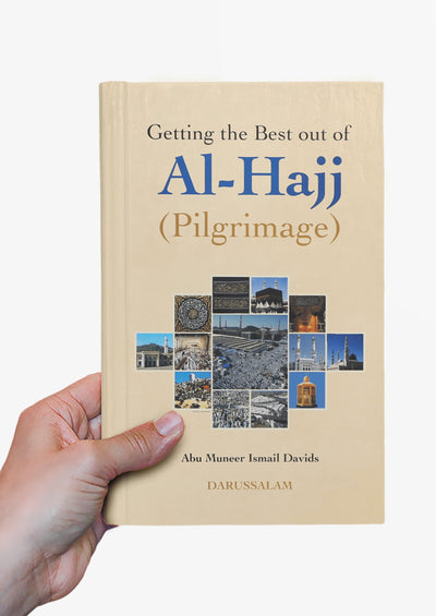 Getting the Best out of Al-Hajj by Abu Muneer Ismail Davids