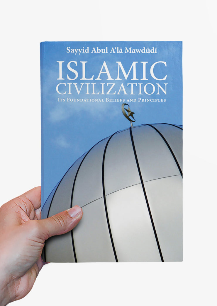 Islamic Civilization : Its Foundational Beliefs and Principles