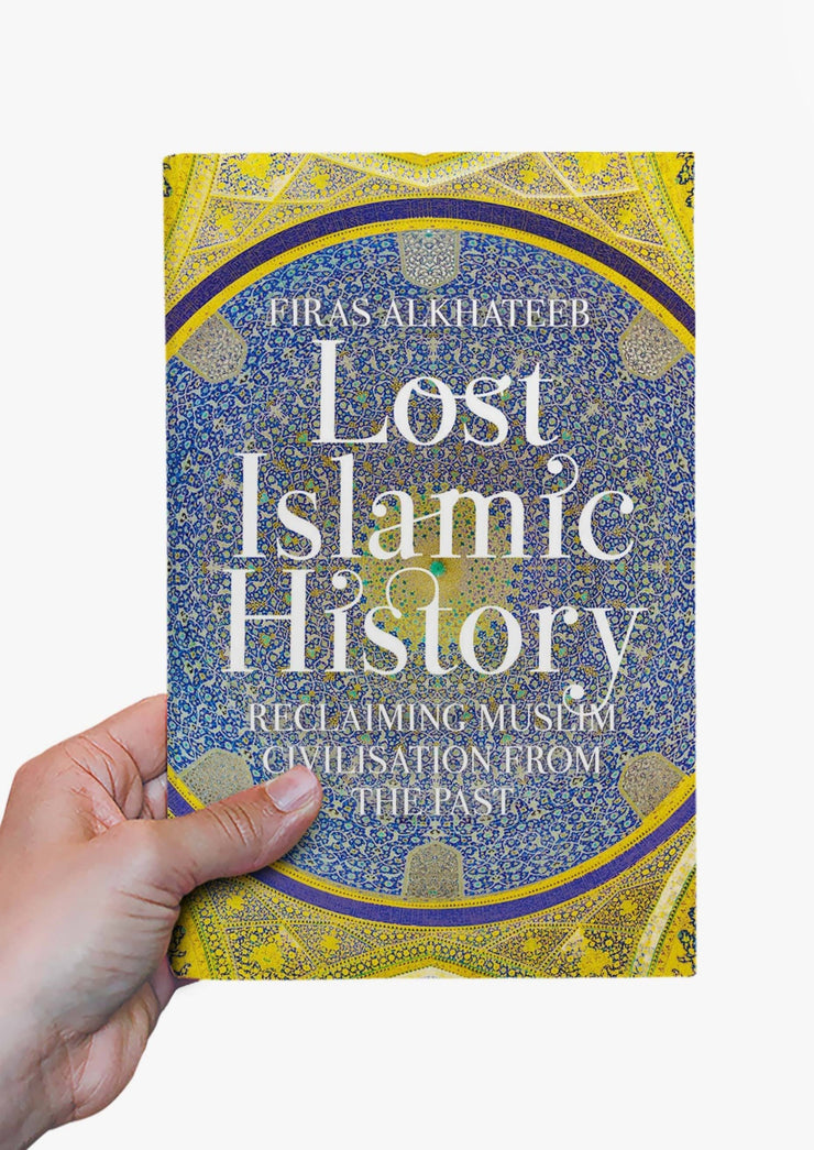 Lost Islamic History : Reclaiming Muslim Civilisation from the Past