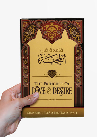The Principle of Love and Desire by Shaykhul-Islam Ibn Taymiyyah