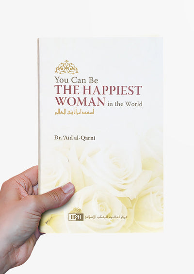 You Can Be The Happiest Woman by Dr. 'A'id al-Qarni