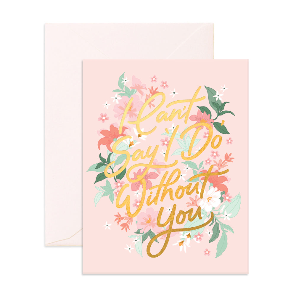 """I Can't Say I Do Without You"" Bohemia Greeting Card"
