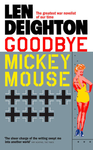 GOODBYE MICKEY MOUSE by Len Deighton *****