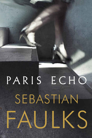 PARIS ECHO by Sebastian Faulks - *****