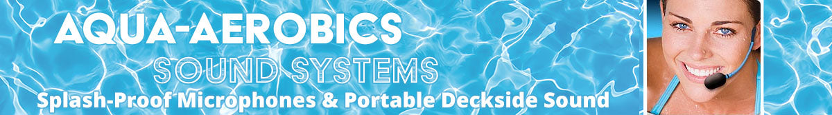 Pool Sound Systems with Splashproof wireless microphones for aqua aerobics instruction.