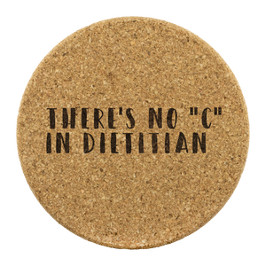 "There's No ""C"" in Dietitian Cork Coaster"