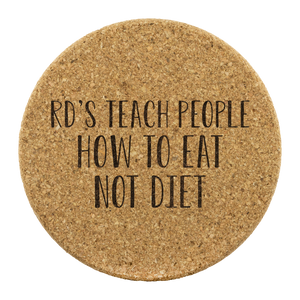 RD's Teach People How To Eat Not Diet Cork Coaster