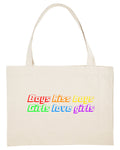 "TOTE BAG ""BOYS KISS BOYS, GIRLS LOVE GIRLS"""