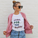 Here for the Party! TShirt