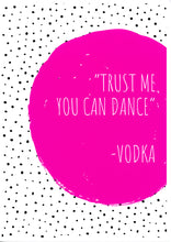 Load image into Gallery viewer, 'Trust Me You Can Dance' Humorous Print