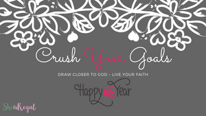Crush your 2020 Goals ~ Shift them to draw you closer to God.