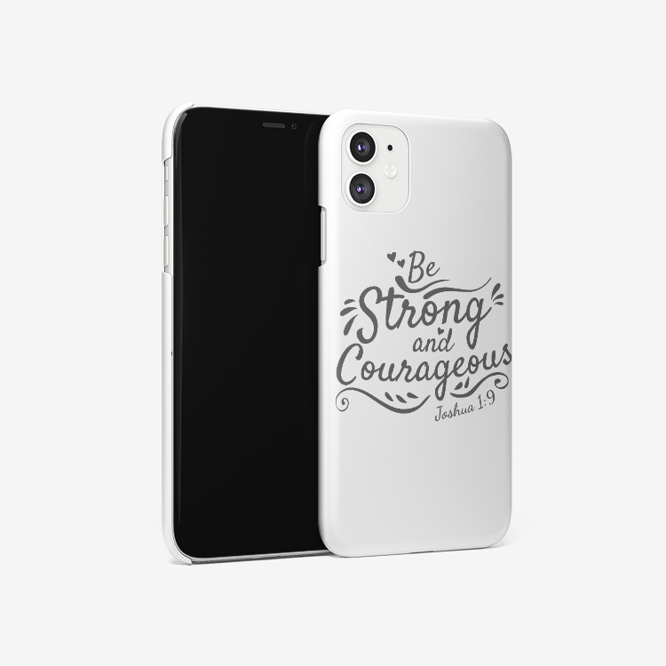 Be Strong and Courageous - iPhone Case