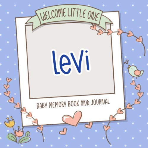 Welcome Little One - Levi - Baby Memory Book and Journal: Personalized baby book and album, newborn gift for pregnancy and birth, name of baby on cover