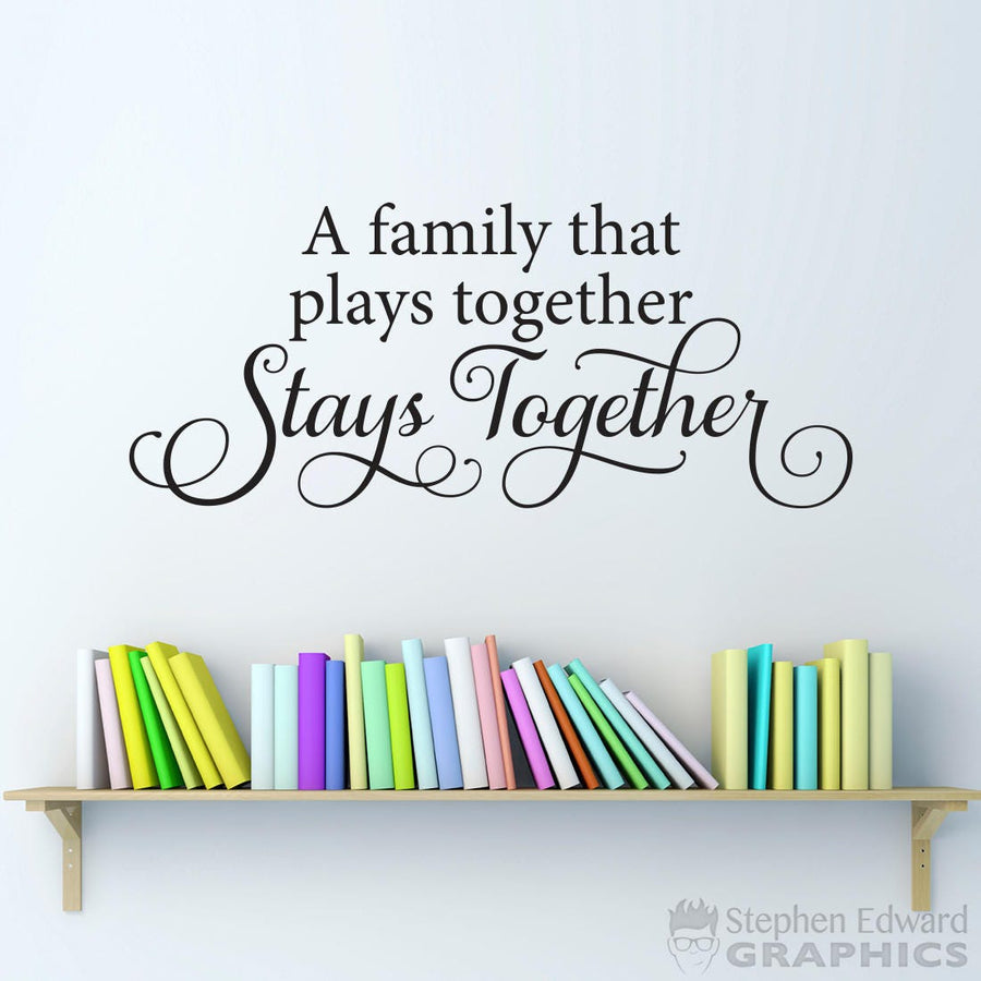 A family that plays together Stays Together Decal - Living Room Wall Sticker - Family Quote Wall Art